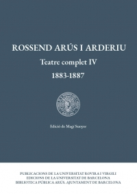 Rossend Arús i Arderiu. Teatre complet IV (1883-1887)